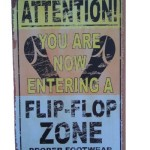 Attention! You Are Now Entering a Flop Flop Zone - Proper Footwear Required